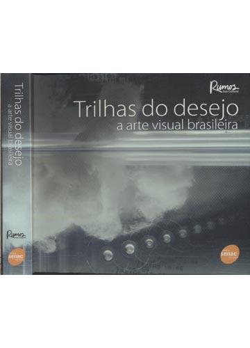 Trilhas do Desejo - A Arte Visual Brasileira