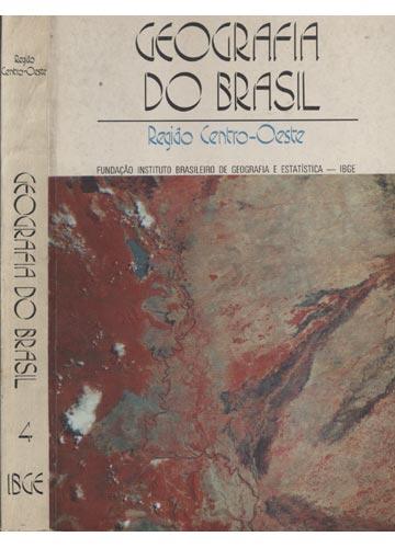 Geografia do Brasil - Volume 4 - Região Centro-Oeste