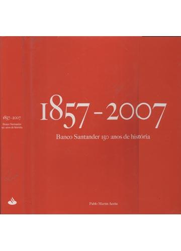 1857-2007 - Banco Santander 150 Anos de História