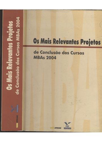 Os Mais Relevantes Projetos de Conclusão dos Cursos MBAs 2004