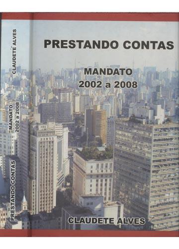 Prestando Contas - Mandato 2002 a 2008