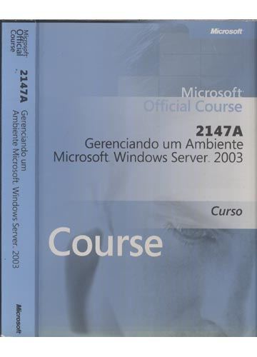 Microsoft Official Course - 2147A - Gerenciando um Ambiente Microsoft Windows Server 2003