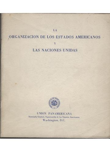 La Organizacion de Los Estados Americanos y Las Naciones Unidas