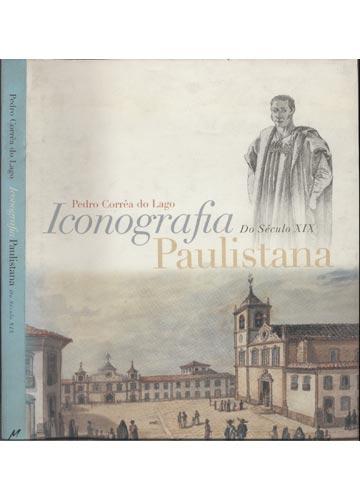Iconografia Paulistana do Século XIX - Com Dedicatória do Autor