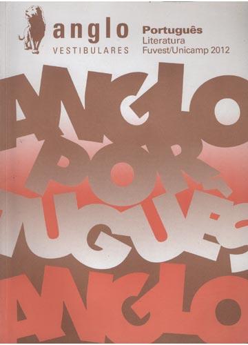 Anglo Vestibulares - Português - Literatura - Fuvest / Unicamp 2012
