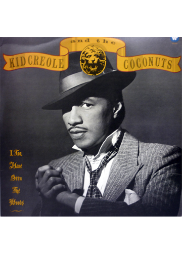 Kid Creole and the Coconuts - I Too Have Seen the Woods