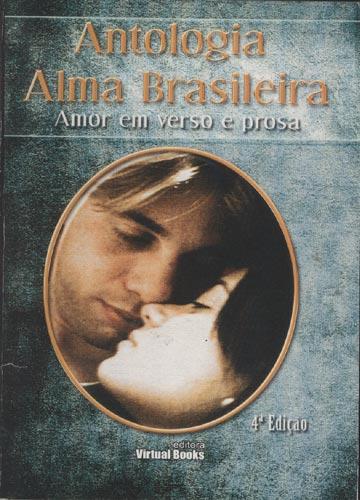 Antologia Alma Brasileira - Amor em Verso e Prosa