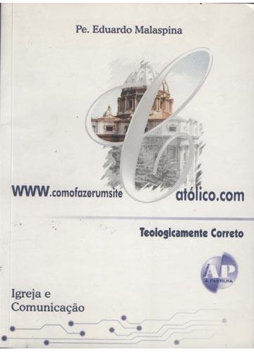 www.comofazerumsitecatolico.com / Teologicamente Correto