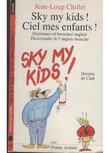 Sky my Kids! / Ciel mes Enfants!